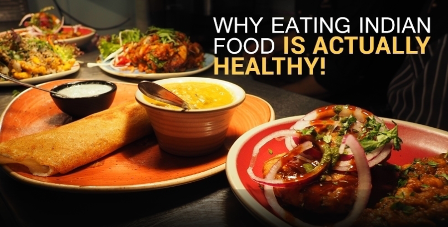 Why Eating Indian Food is Actually Healthy!