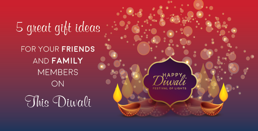 5 great gift ideas for your friends and family members for this Diwali